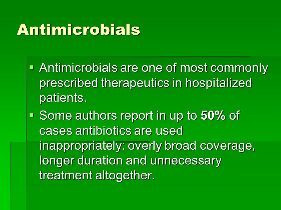 Antimicrobials Antimicrobials are one of most commonly prescribed therapeutics in hospitalized patients.