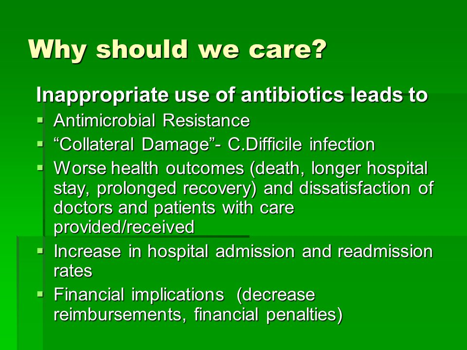 Why should we care Inappropriate use of antibiotics leads to