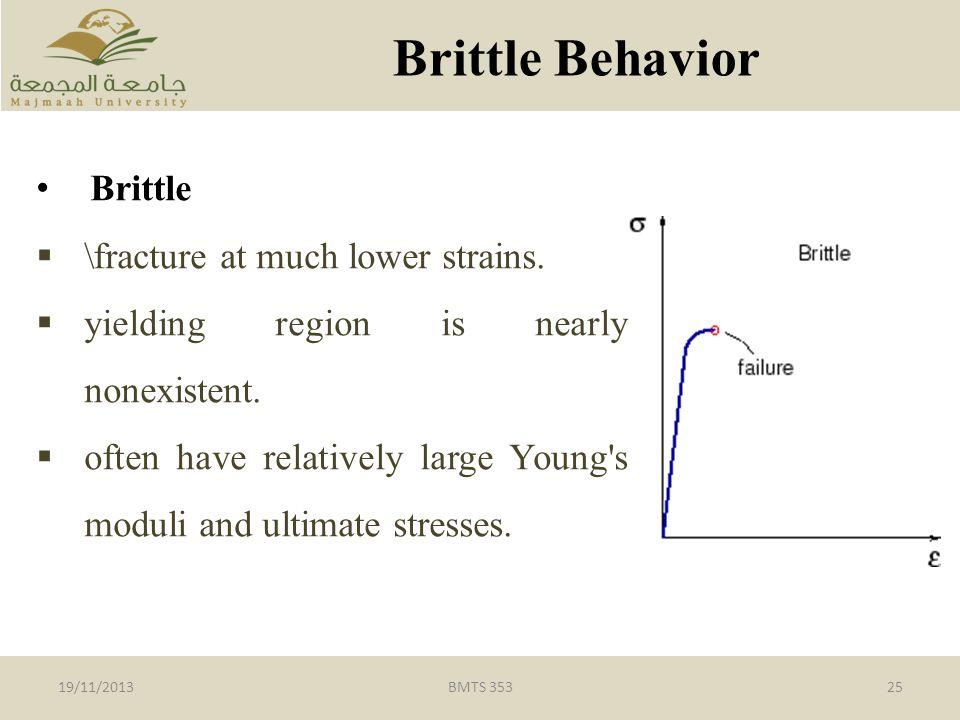 Brittle Behavior Brittle \fracture at much lower strains.