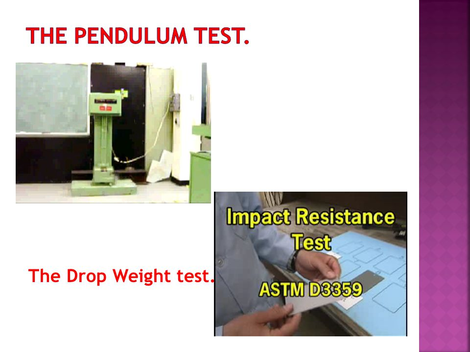 The Pendulum test. The Drop Weight test.