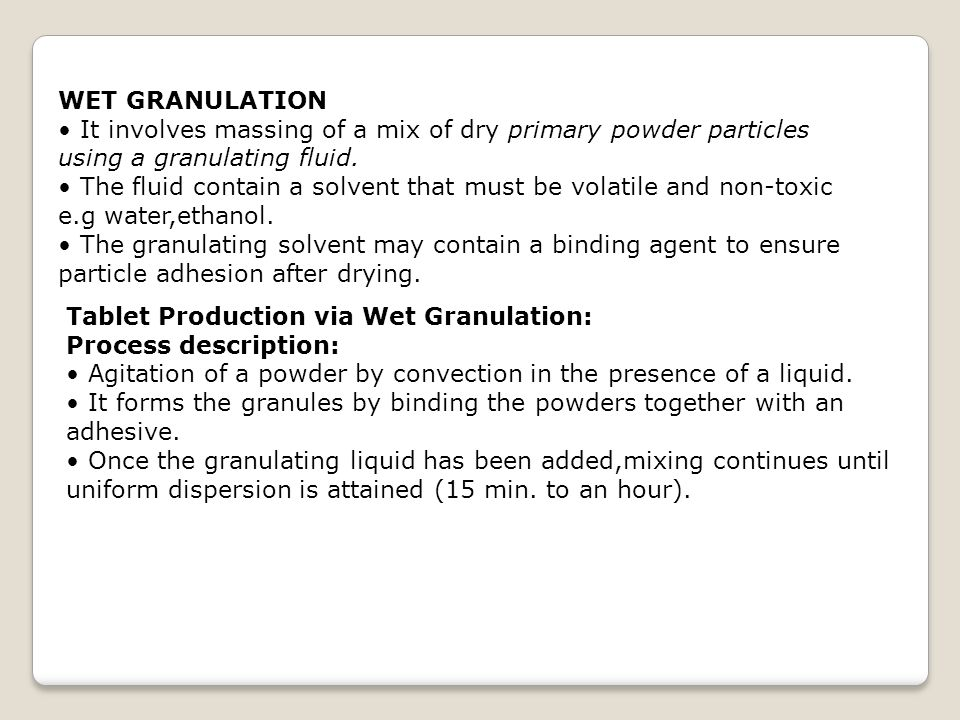 WET GRANULATION • It involves massing of a mix of dry primary powder particles using a granulating fluid.