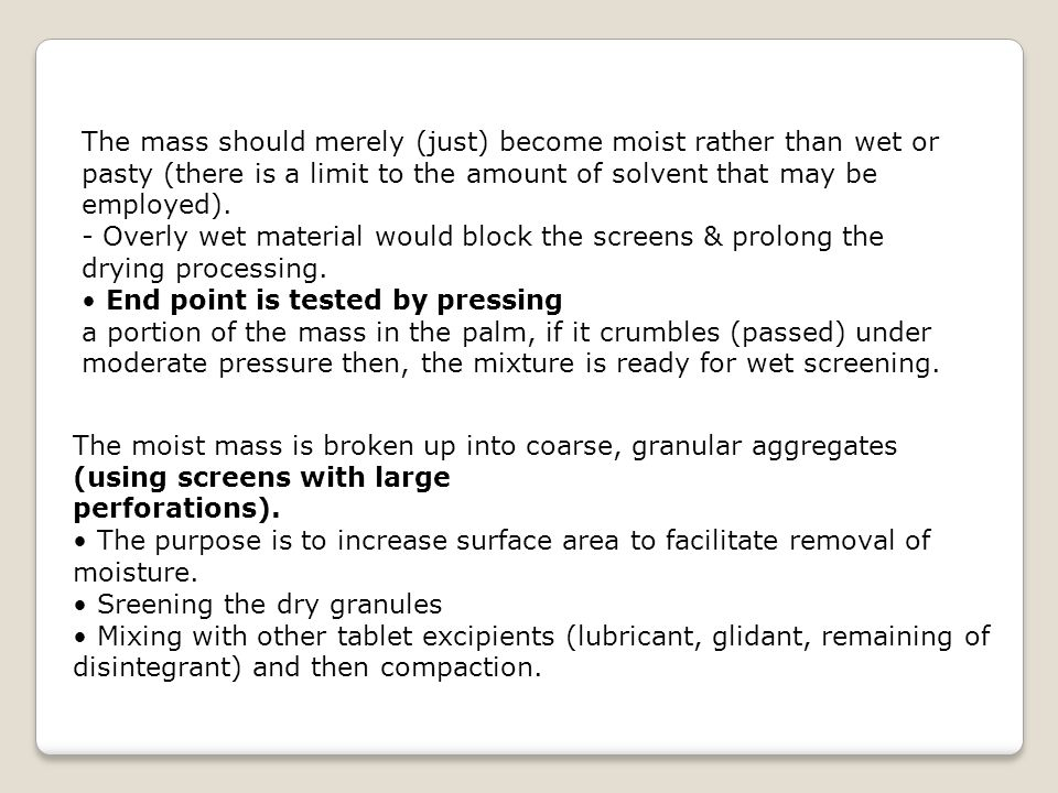 The mass should merely (just) become moist rather than wet or pasty (there is a limit to the amount of solvent that may be