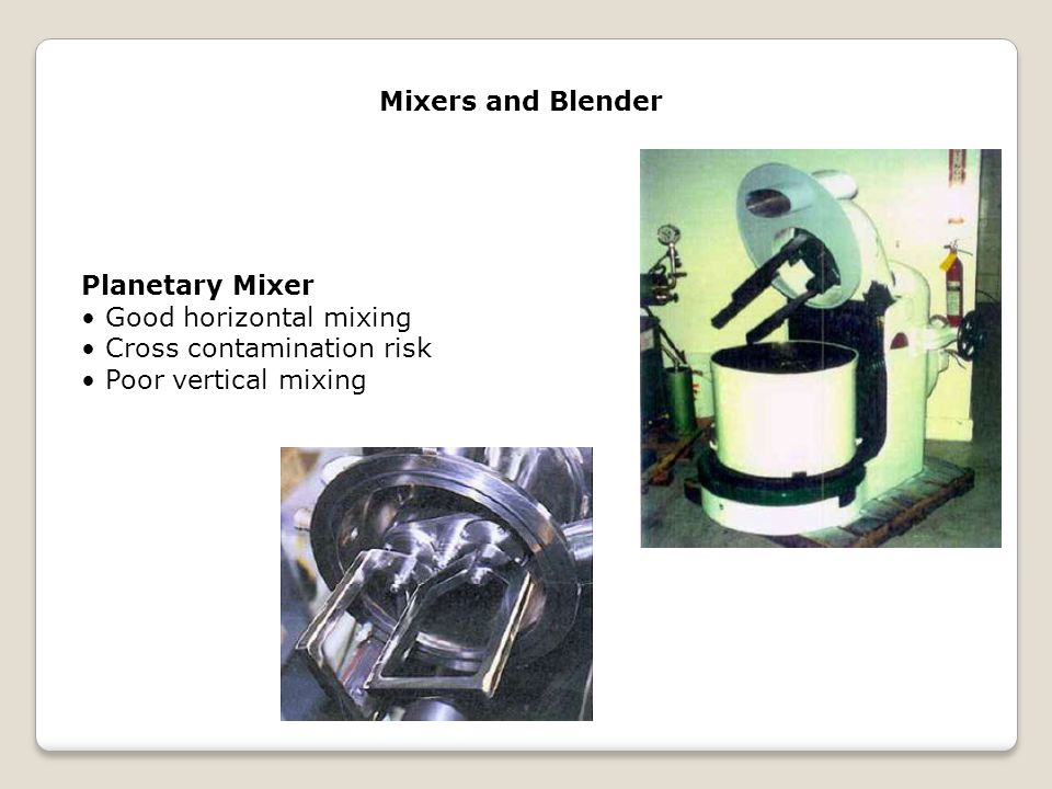 Mixers and Blender Planetary Mixer. • Good horizontal mixing.