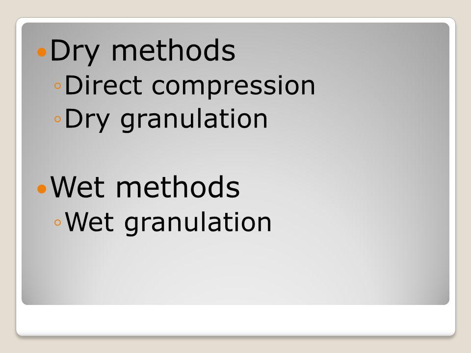 Dry methods Wet methods Direct compression Dry granulation