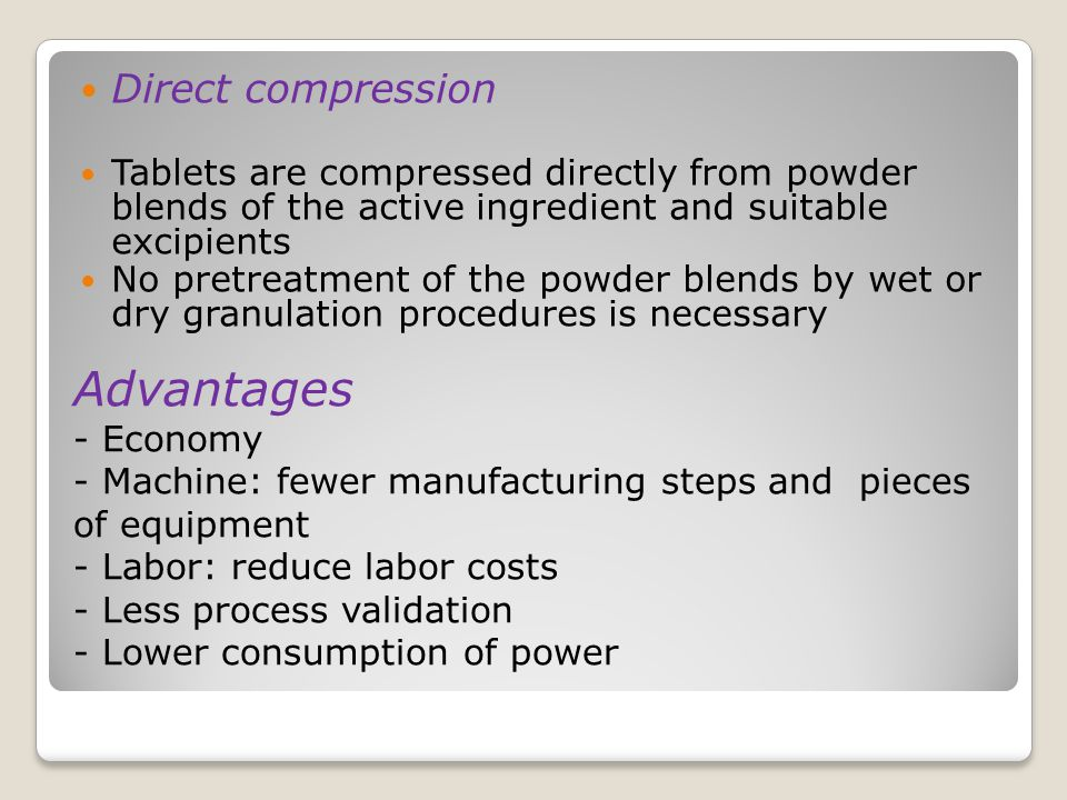 Direct compression Tablets are compressed directly from powder blends of the active ingredient and suitable excipients.