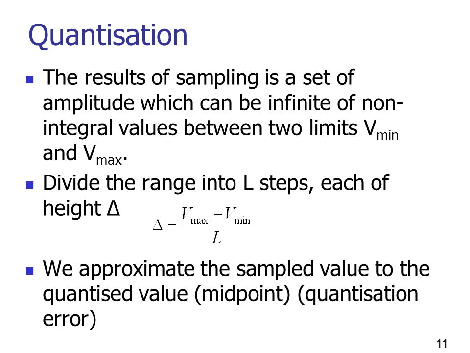 Quantisation The results of sampling is a set of amplitude which can be infinite of non-integral values between two limits Vmin and Vmax.