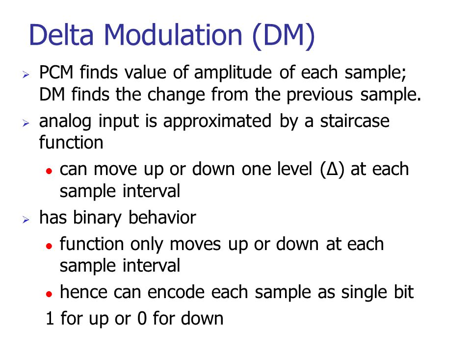 Delta Modulation (DM) PCM finds value of amplitude of each sample; DM finds the change from the previous sample.