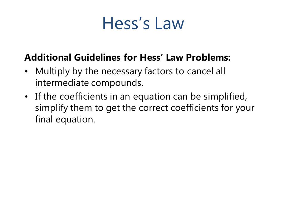 Hess's Law Additional Guidelines for Hess' Law Problems: