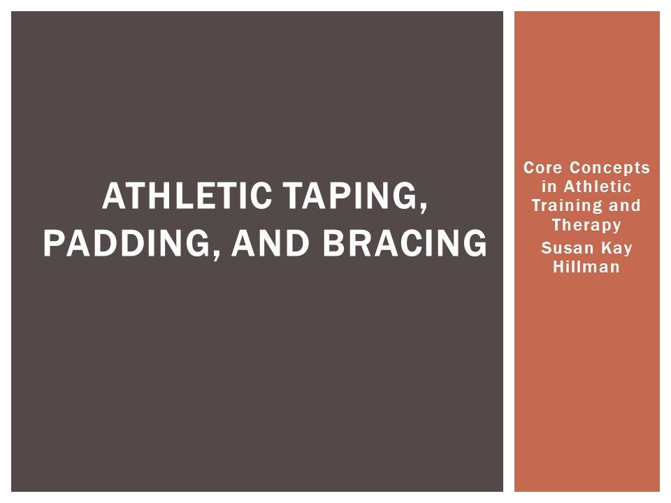 Athletic Taping, Padding, and Bracing