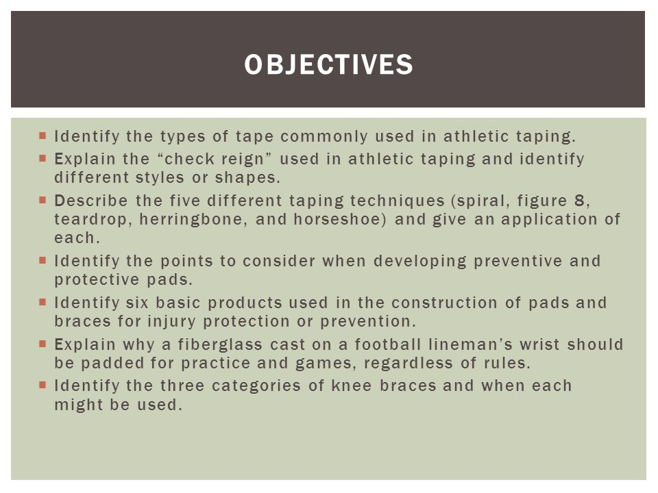 Objectives Identify the types of tape commonly used in athletic taping.