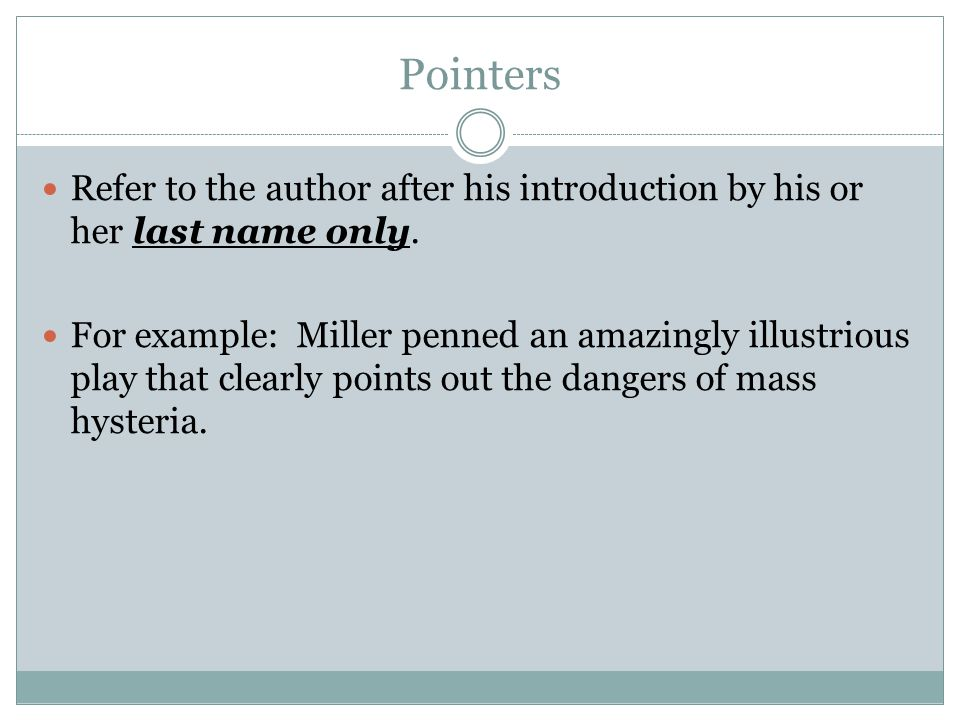 Pointers Refer to the author after his introduction by his or her last name only.