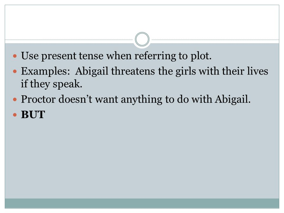 Use present tense when referring to plot.