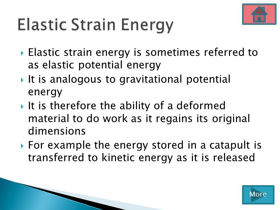 Elastic Strain Energy Elastic strain energy is sometimes referred to as elastic potential energy.