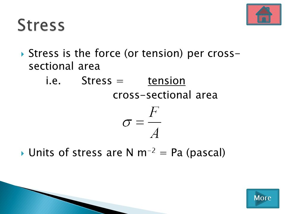 Stress Stress is the force (or tension) per cross- sectional area