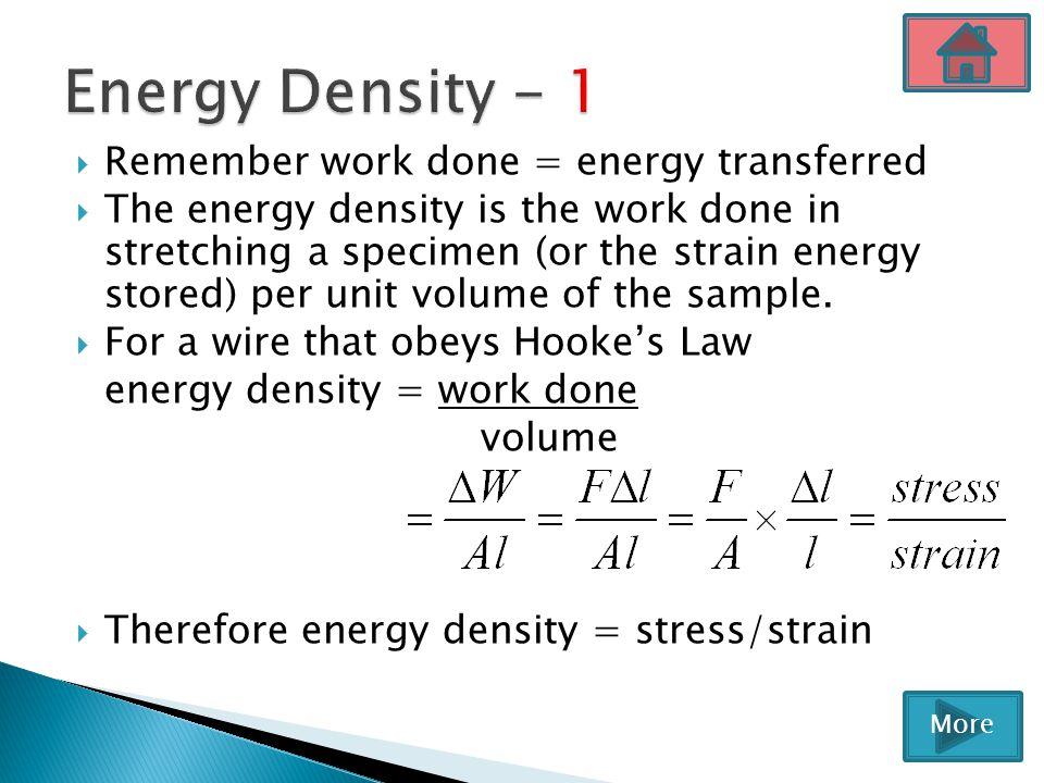 Energy Density - 1 Remember work done = energy transferred