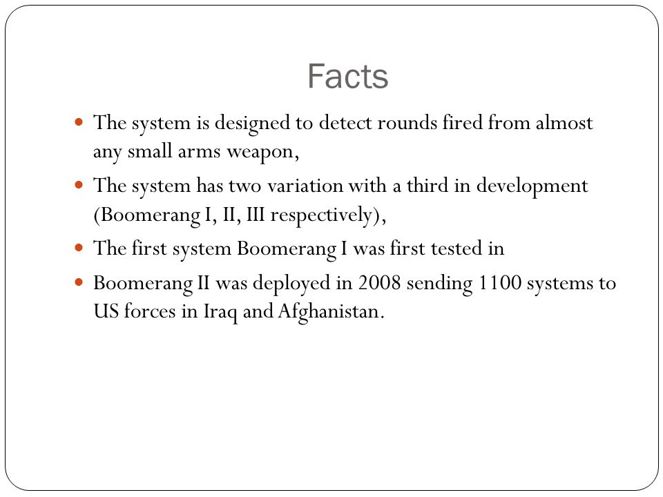 Facts The system is designed to detect rounds fired from almost any small arms weapon,