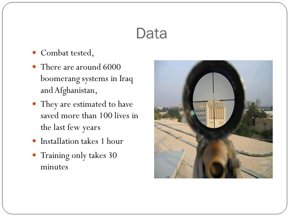 Data Combat tested, There are around 6000 boomerang systems in Iraq and Afghanistan,