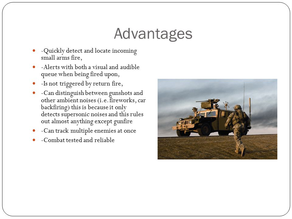 Advantages -Quickly detect and locate incoming small arms fire,