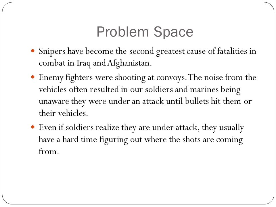 Problem Space Snipers have become the second greatest cause of fatalities in combat in Iraq and Afghanistan.
