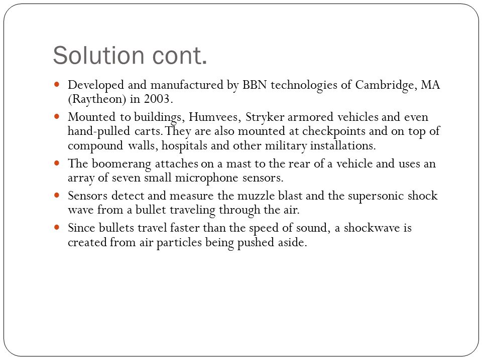 Solution cont. Developed and manufactured by BBN technologies of Cambridge, MA (Raytheon) in 2003.