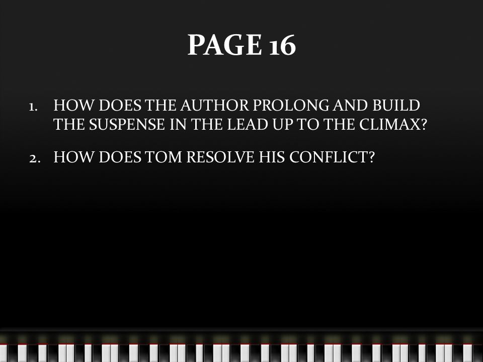 PAGE 16 HOW DOES THE AUTHOR PROLONG AND BUILD THE SUSPENSE IN THE LEAD UP TO THE CLIMAX.