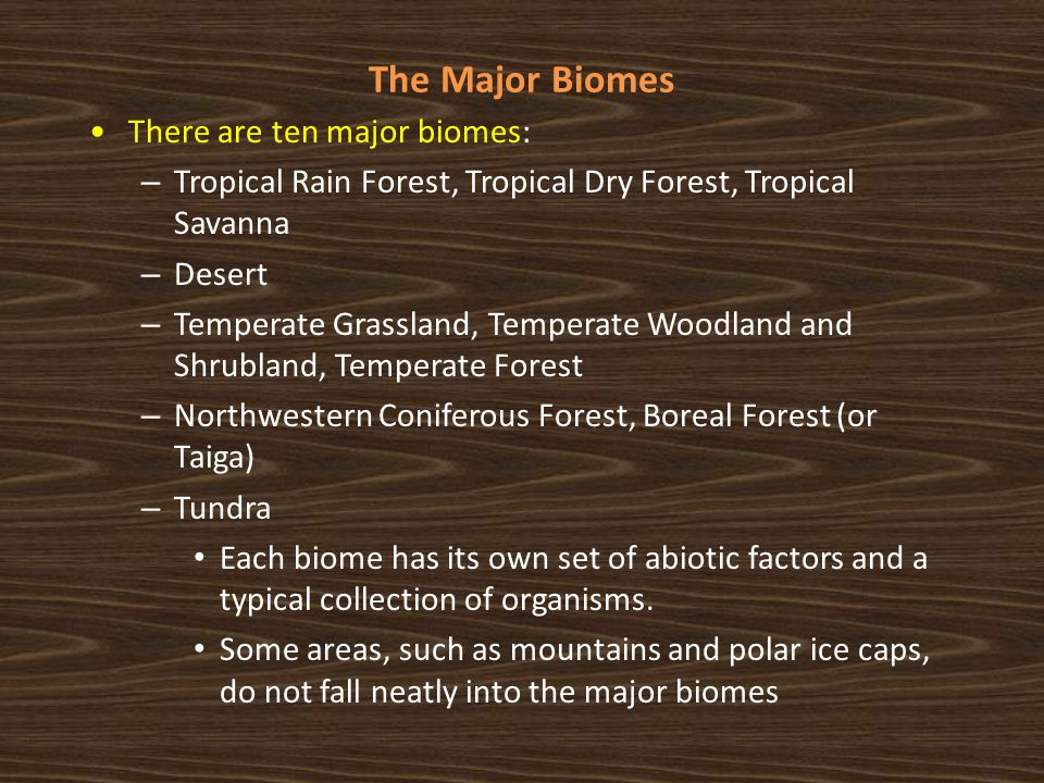 The Major Biomes There are ten major biomes: