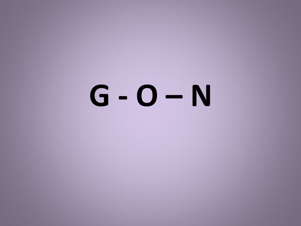 G - O – N Ask students to hold up their cards if they have any of these letters.