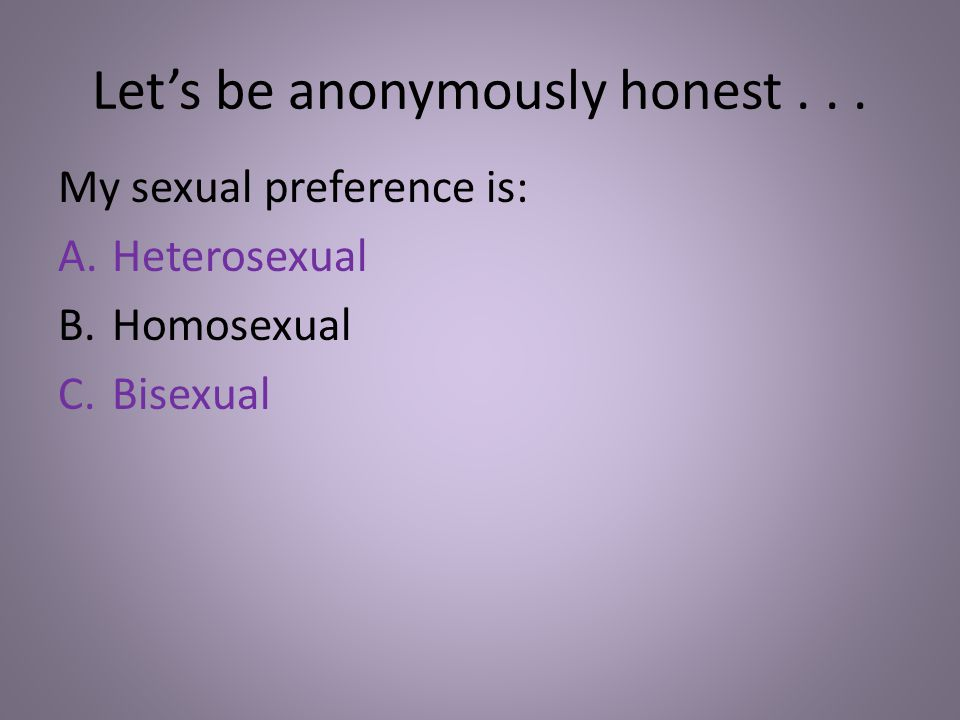 Let's be anonymously honest . . .