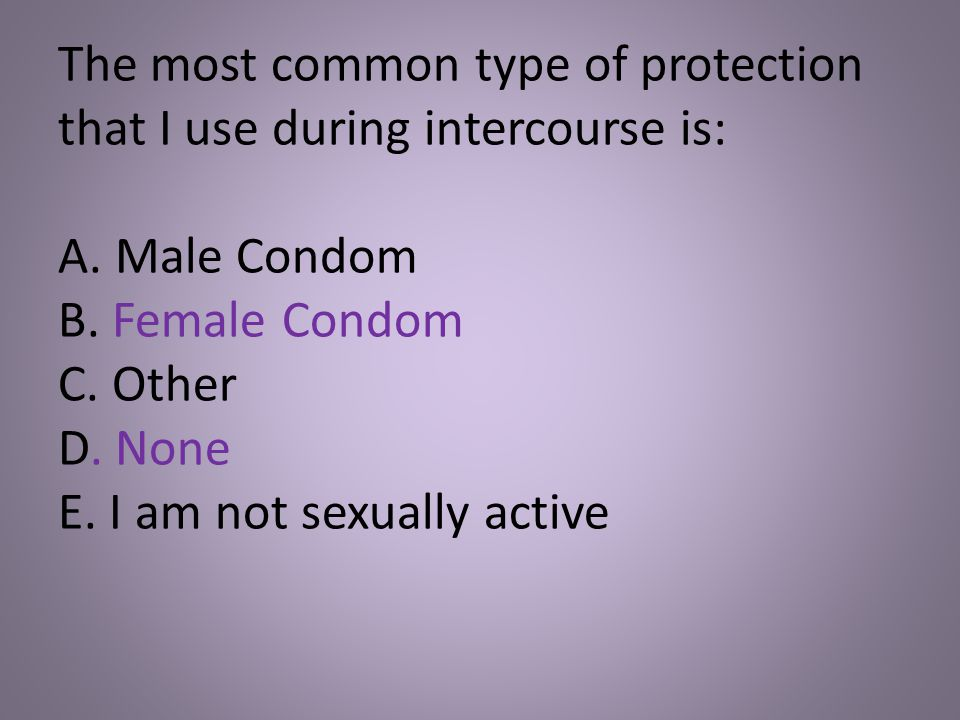 The most common type of protection that I use during intercourse is: A