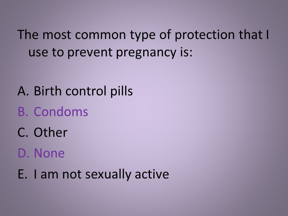 The most common type of protection that I use to prevent pregnancy is: