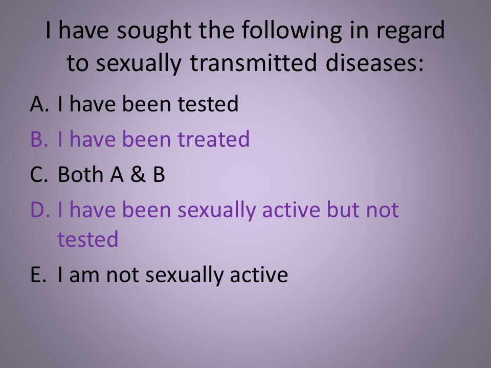 I have sought the following in regard to sexually transmitted diseases: