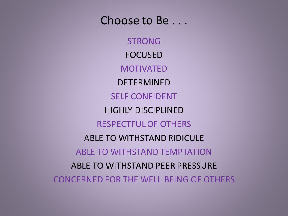 Choose to Be . . . STRONG FOCUSED MOTIVATED DETERMINED SELF CONFIDENT