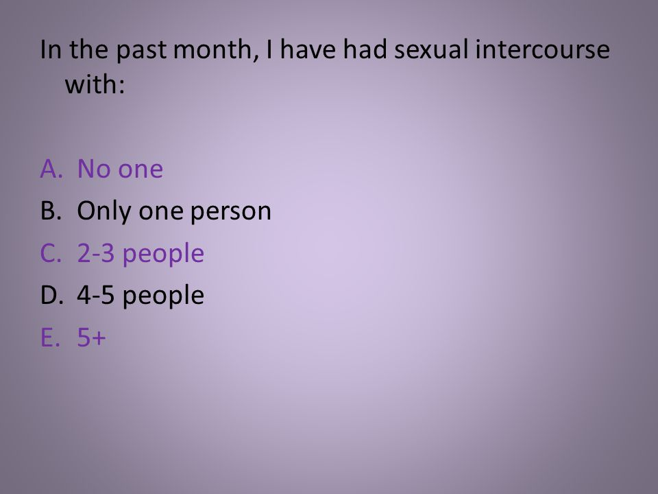In the past month, I have had sexual intercourse with: