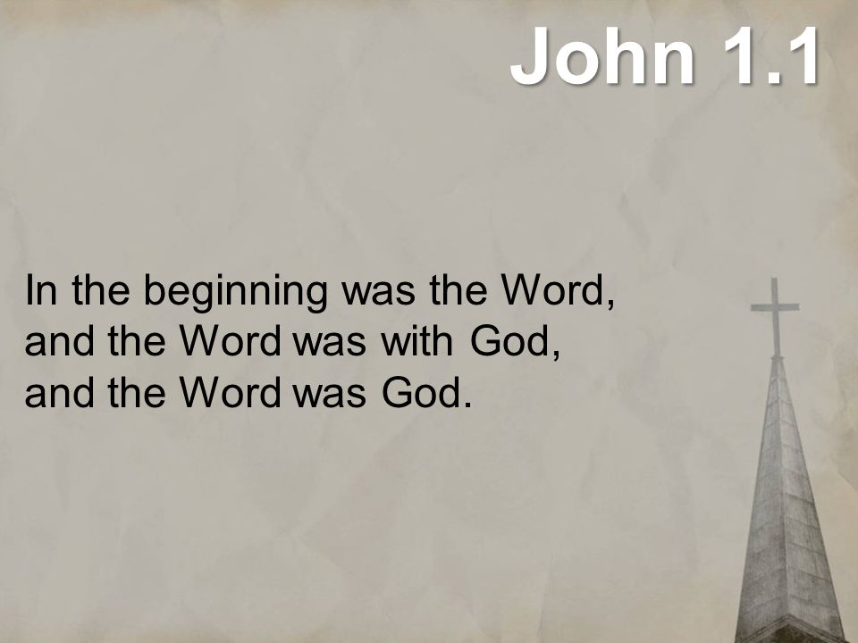 John 1.1 In the beginning was the Word, and the Word was with God, and the Word was God.