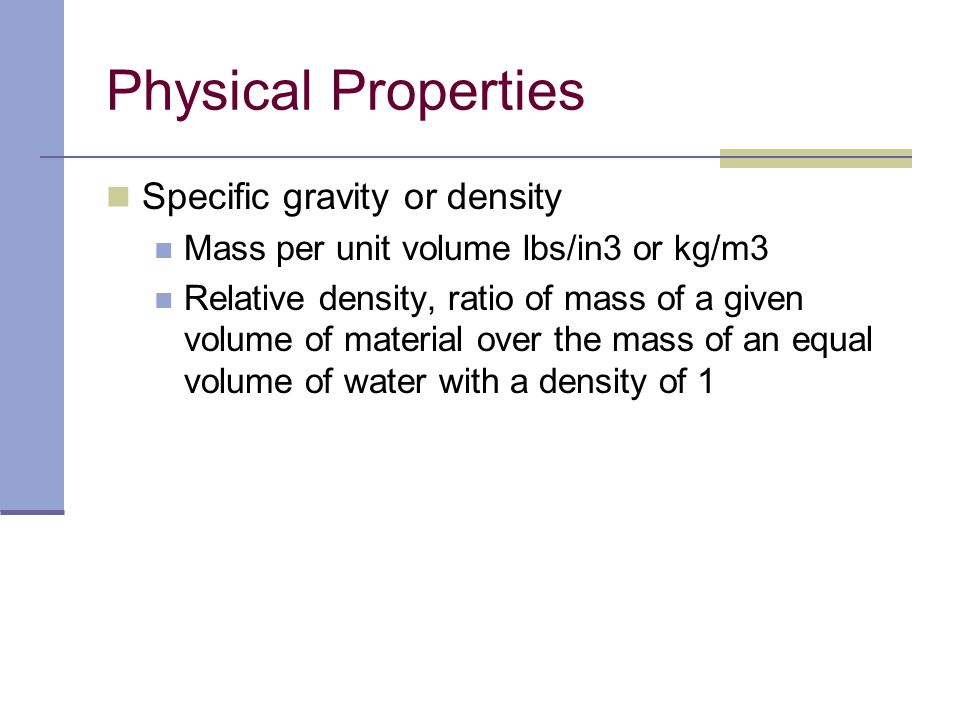 Physical Properties Specific gravity or density
