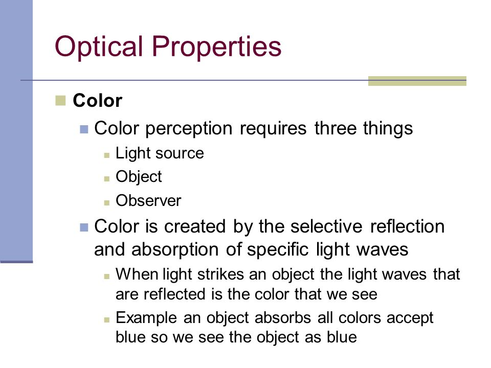 Optical Properties Color Color perception requires three things