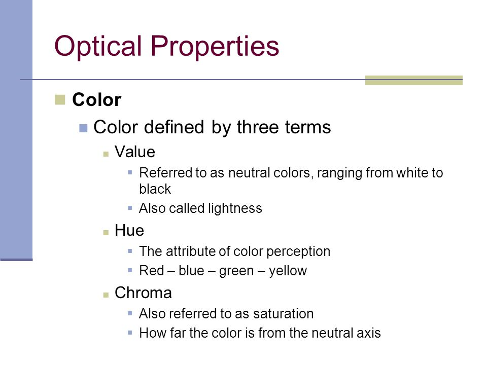 Optical Properties Color Color defined by three terms Value Hue Chroma