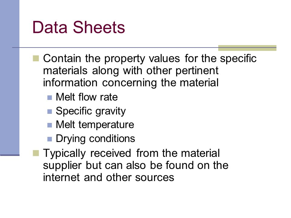Data Sheets Contain the property values for the specific materials along with other pertinent information concerning the material.