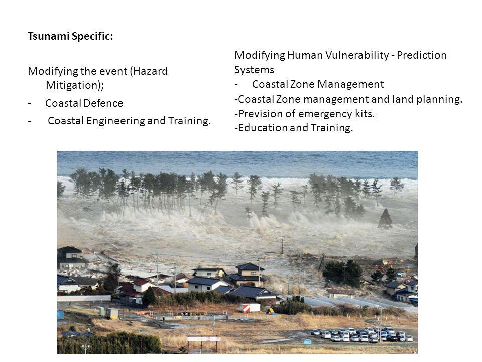Tsunami Specific: Modifying the event (Hazard Mitigation); - Coastal Defence - Coastal Engineering and Training.