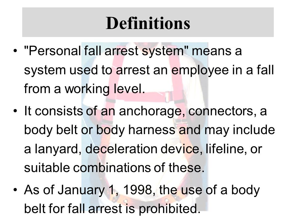 Definitions Personal fall arrest system means a system used to arrest an employee in a fall from a working level.