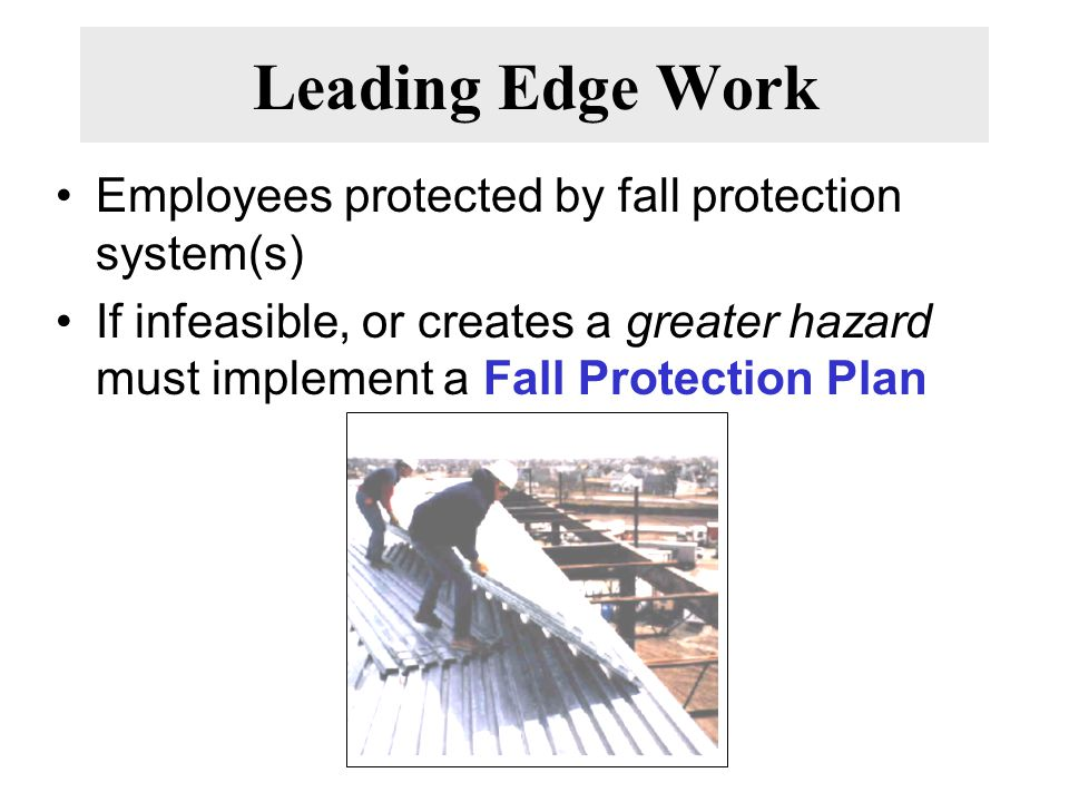 Leading Edge Work Employees protected by fall protection system(s)