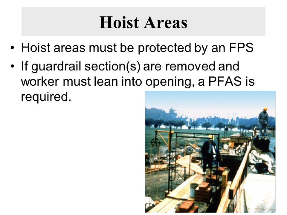 Hoist Areas Hoist areas must be protected by an FPS