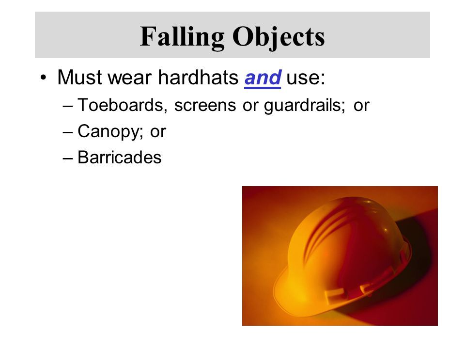 Falling Objects Must wear hardhats and use: