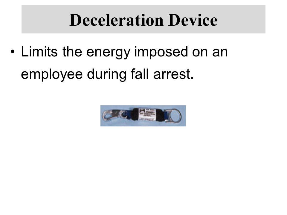 Deceleration Device Limits the energy imposed on an employee during fall arrest.
