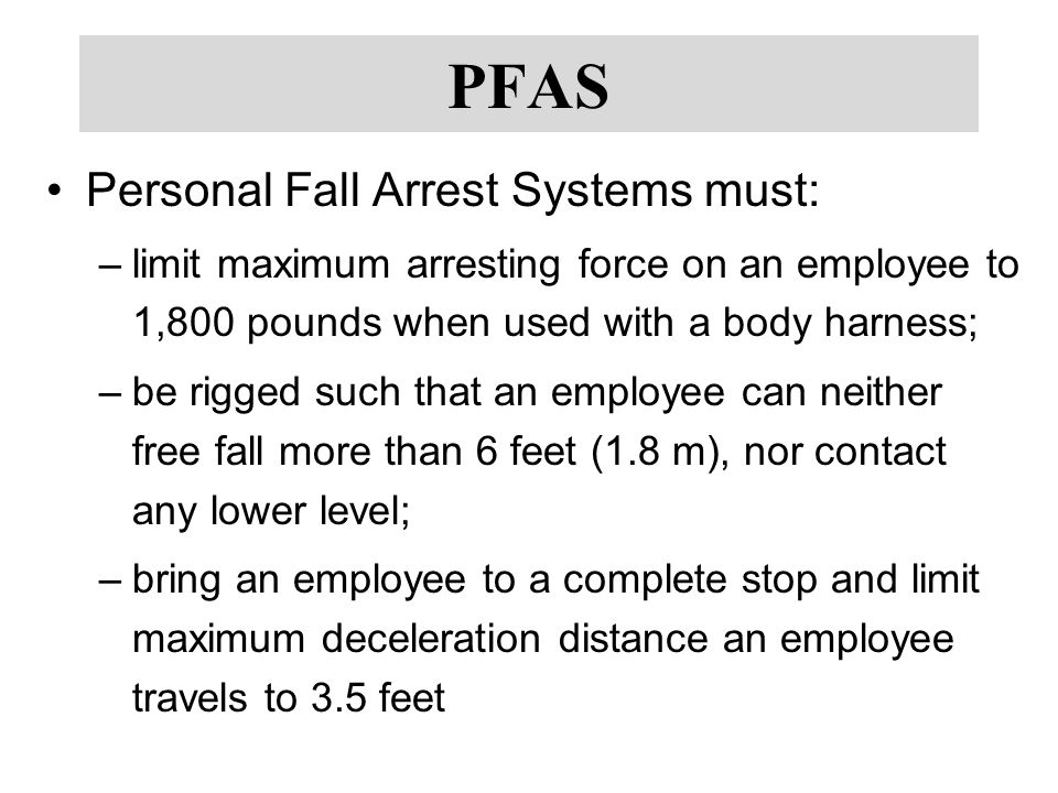 PFAS Personal Fall Arrest Systems must: