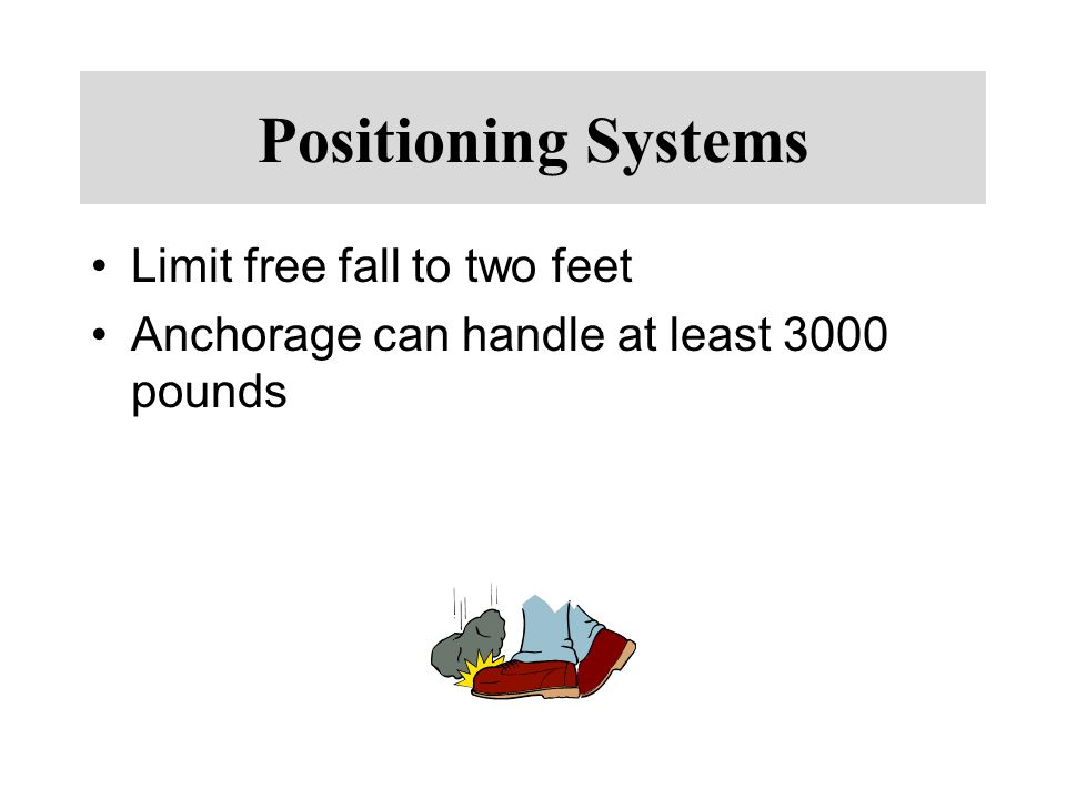 Positioning Systems Limit free fall to two feet