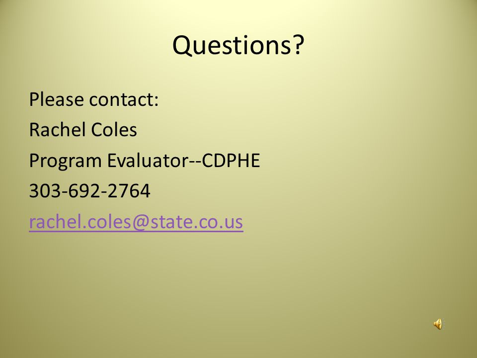 Questions Please contact: Rachel Coles Program Evaluator--CDPHE