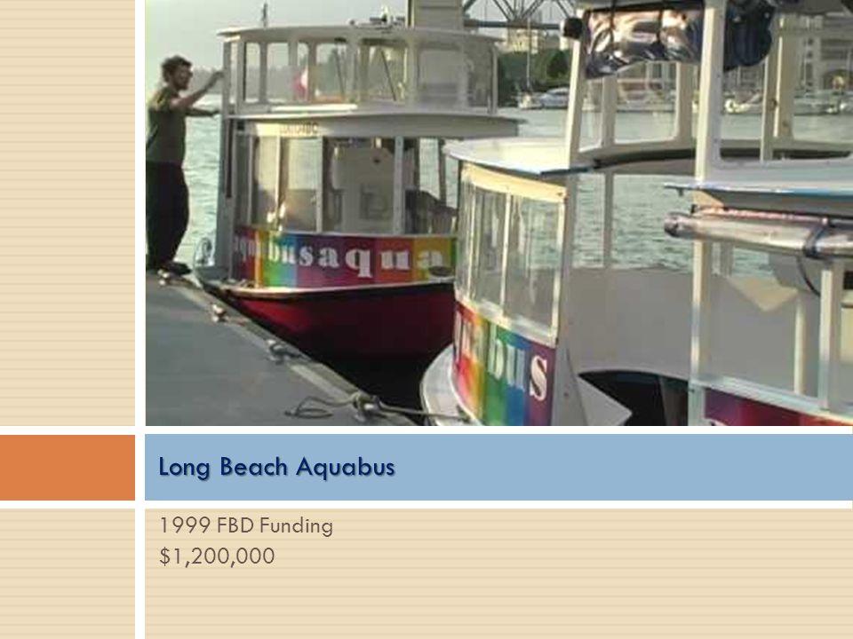 Long Beach Aquabus 1999 FBD Funding $1,200,000