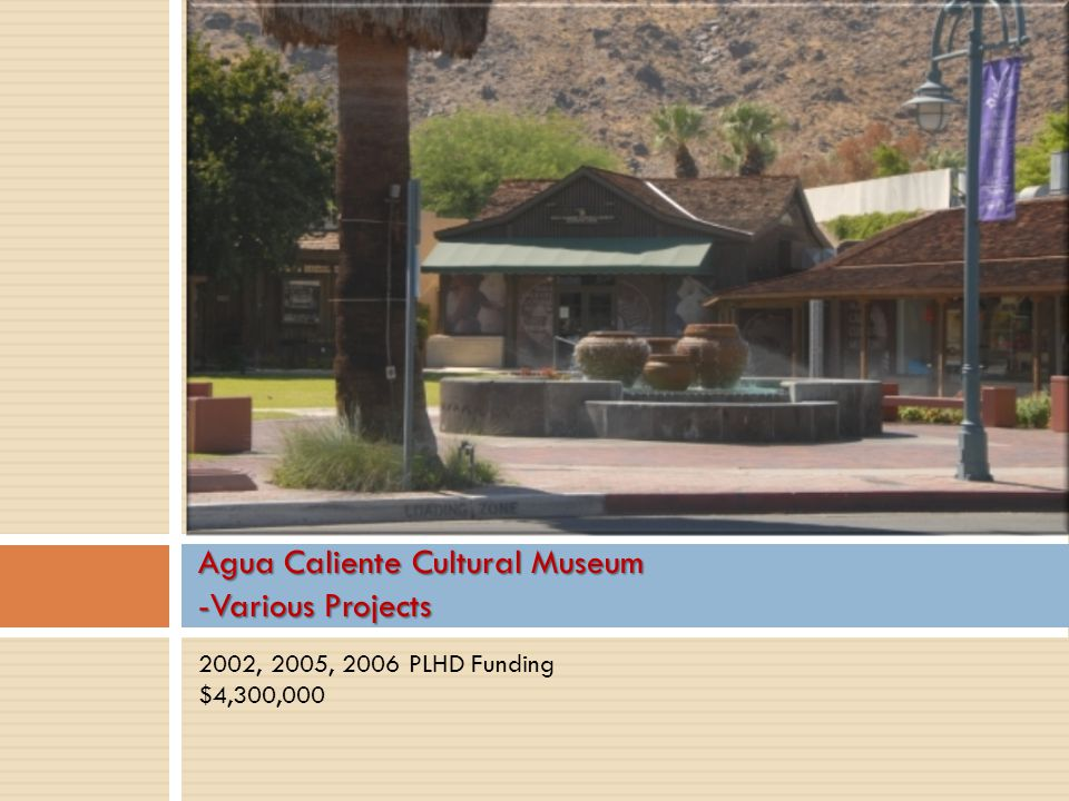 Agua Caliente Cultural Museum -Various Projects