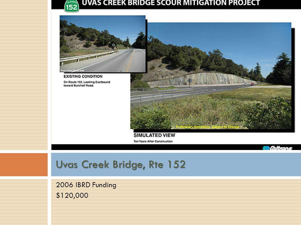 Uvas Creek Bridge, Rte 152 2006 IBRD Funding $120,000